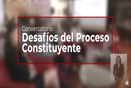 """Conversatorio """"Desafíos del Proceso Constituyente"""" - Diálogo Ciudadano."""